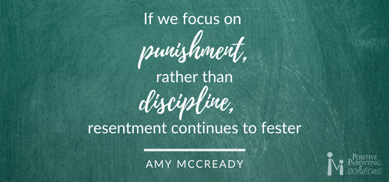 If we focus on punishment, rather than discipline resentment continues to fester