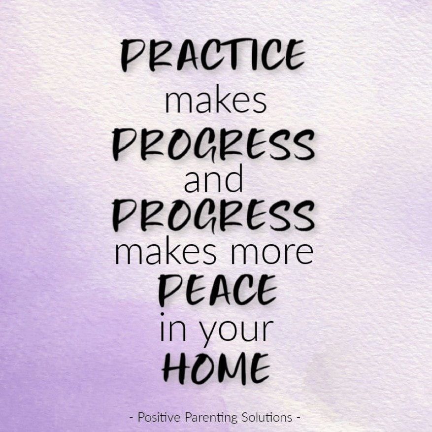 Practice makes progress and progress makes more peace in your home