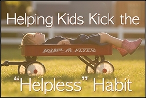 "Helping Kids Kick the ""Helpless"" Habit"