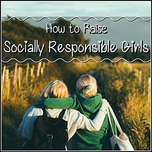 How to Raise Socially Responsible Girls