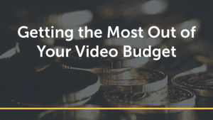 Getting the Most Out of Your Video Budget Vol.3